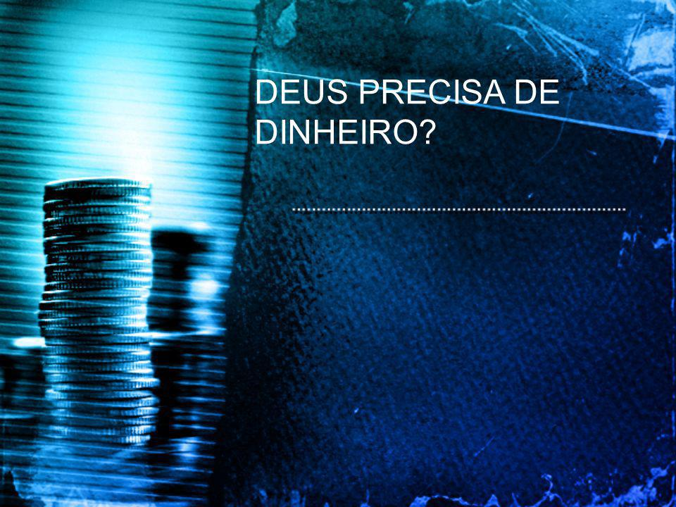 DEUS PRECISA DE DINHEIRO