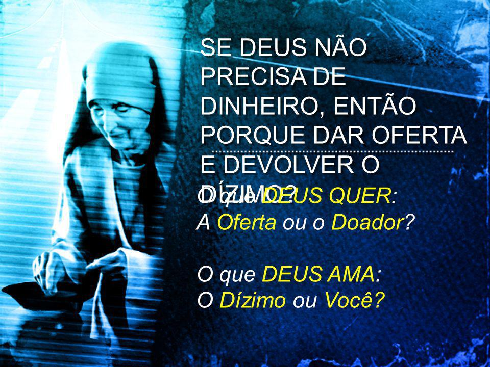 SE DEUS NÃO PRECISA DE DINHEIRO, ENTÃO PORQUE DAR OFERTA E DEVOLVER O DÍZIMO