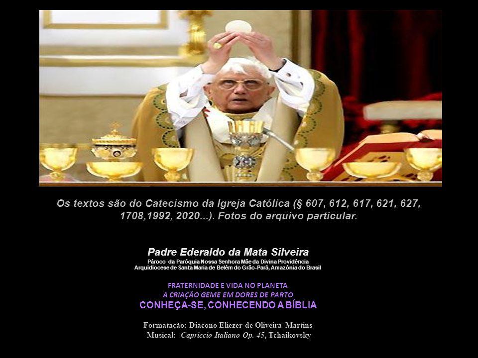 Os textos são do Catecismo da Igreja Católica (§ 607, 612, 617, 621, 627, 1708,1992, 2020...). Fotos do arquivo particular.