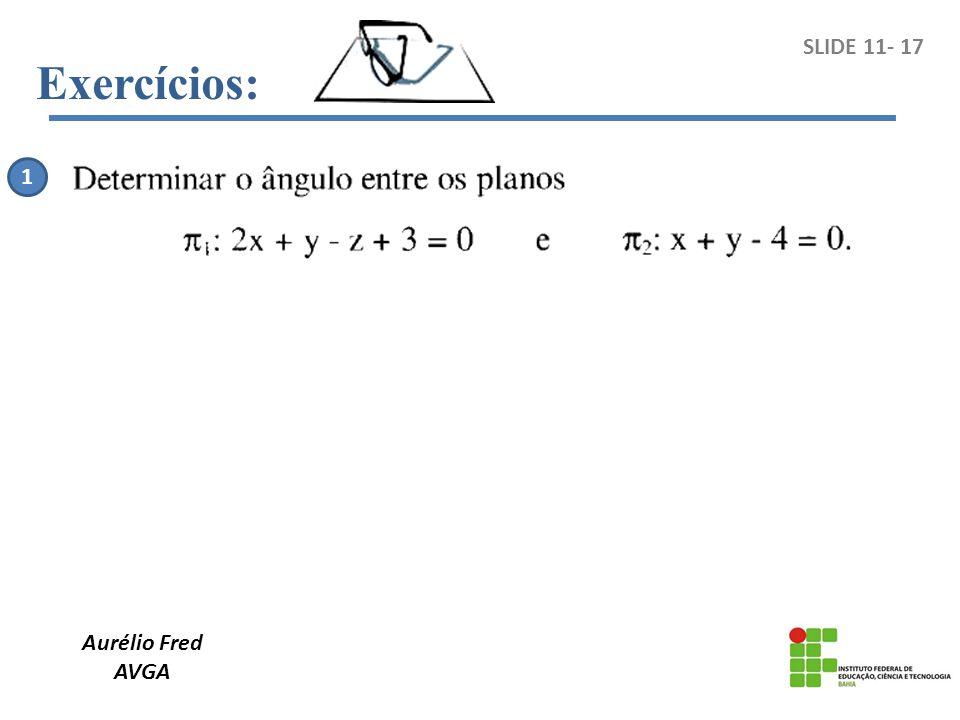 Exercícios: SLIDE 11- 17 1 Aurélio Fred AVGA