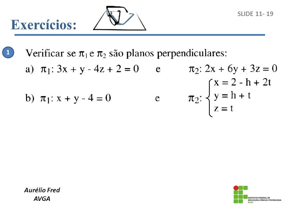 Exercícios: SLIDE 11- 19 1 Aurélio Fred AVGA