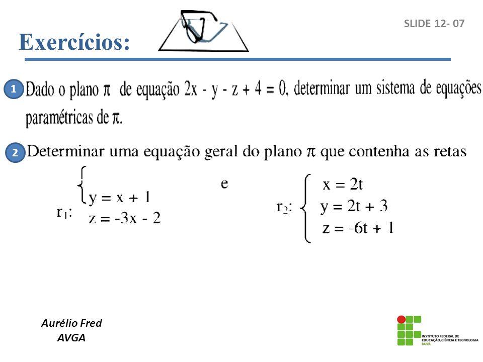 Exercícios: SLIDE 12- 07 1 2 Aurélio Fred AVGA