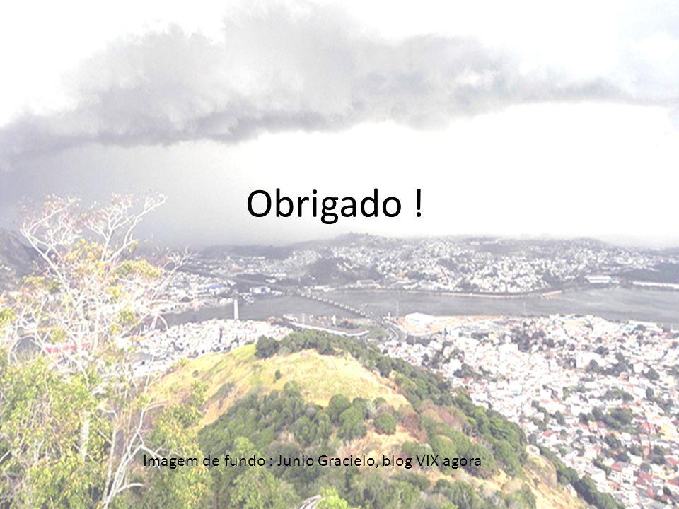 Obrigado ! Imagem de fundo : Junio Gracielo, blog VIX agora