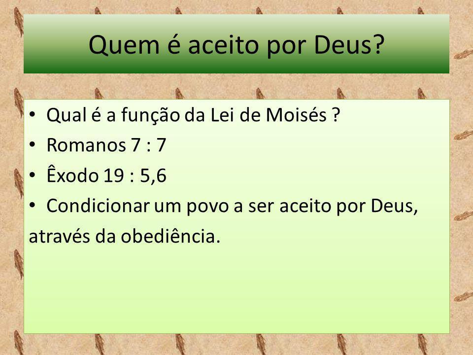 Quem é aceito por Deus Qual é a função da Lei de Moisés