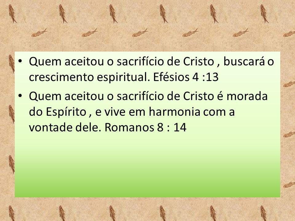 Quem aceitou o sacrifício de Cristo , buscará o crescimento espiritual