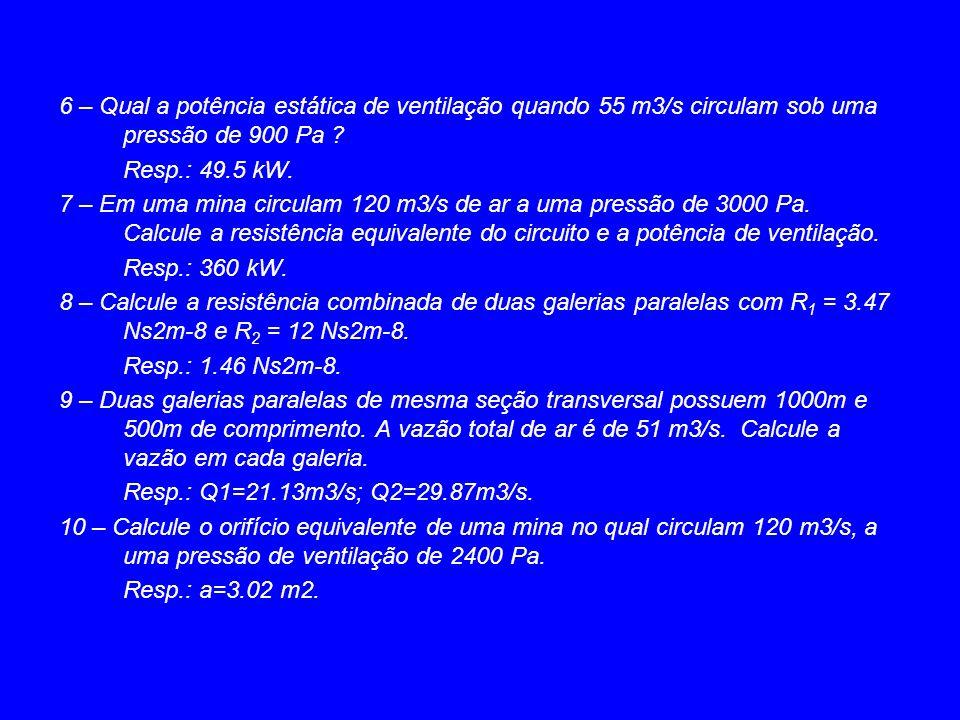6 – Qual a potência estática de ventilação quando 55 m3/s circulam sob uma pressão de 900 Pa