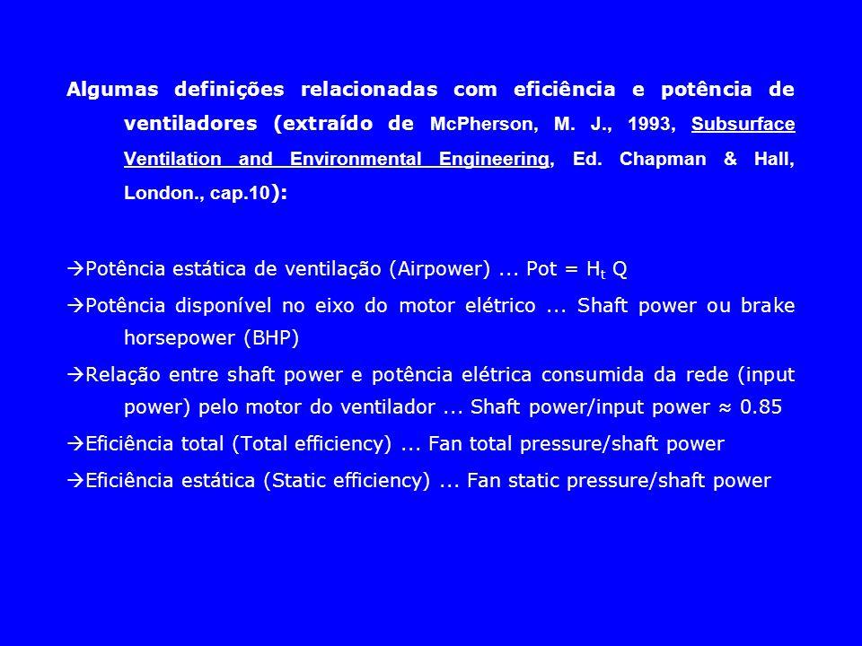 Algumas definições relacionadas com eficiência e potência de ventiladores (extraído de McPherson, M. J., 1993, Subsurface Ventilation and Environmental Engineering, Ed. Chapman & Hall, London., cap.10):