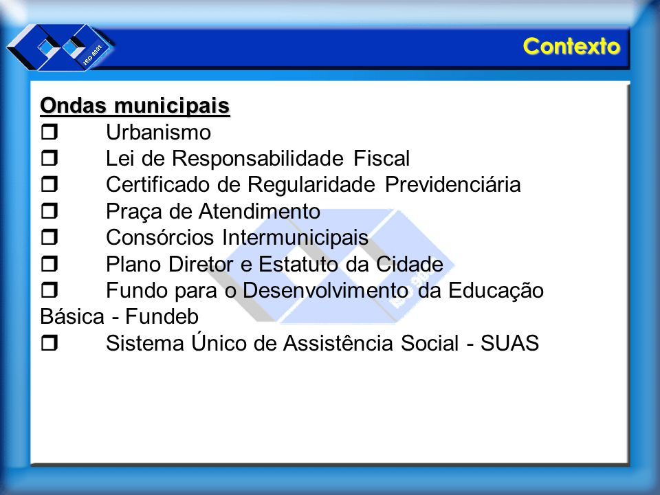 Contexto Ondas municipais. r Urbanismo. r Lei de Responsabilidade Fiscal. r Certificado de Regularidade Previdenciária.