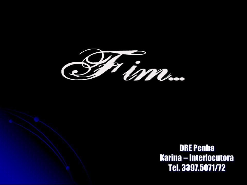 DRE Penha Karina – Interlocutora Tel. 3397.5071/72