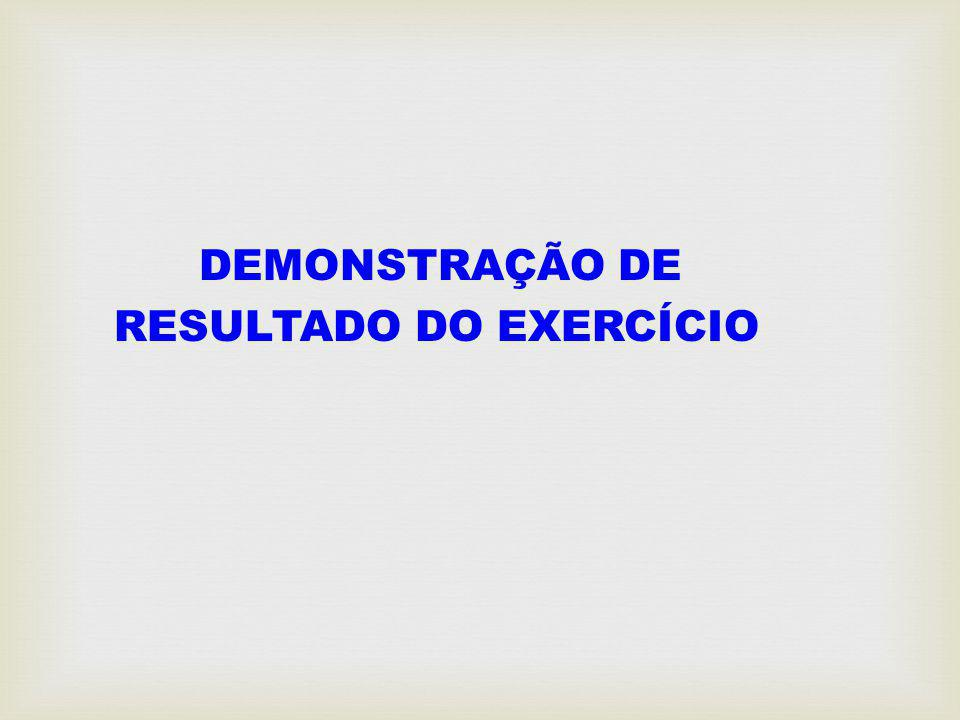 DEMONSTRAÇÃO DE RESULTADO DO EXERCÍCIO