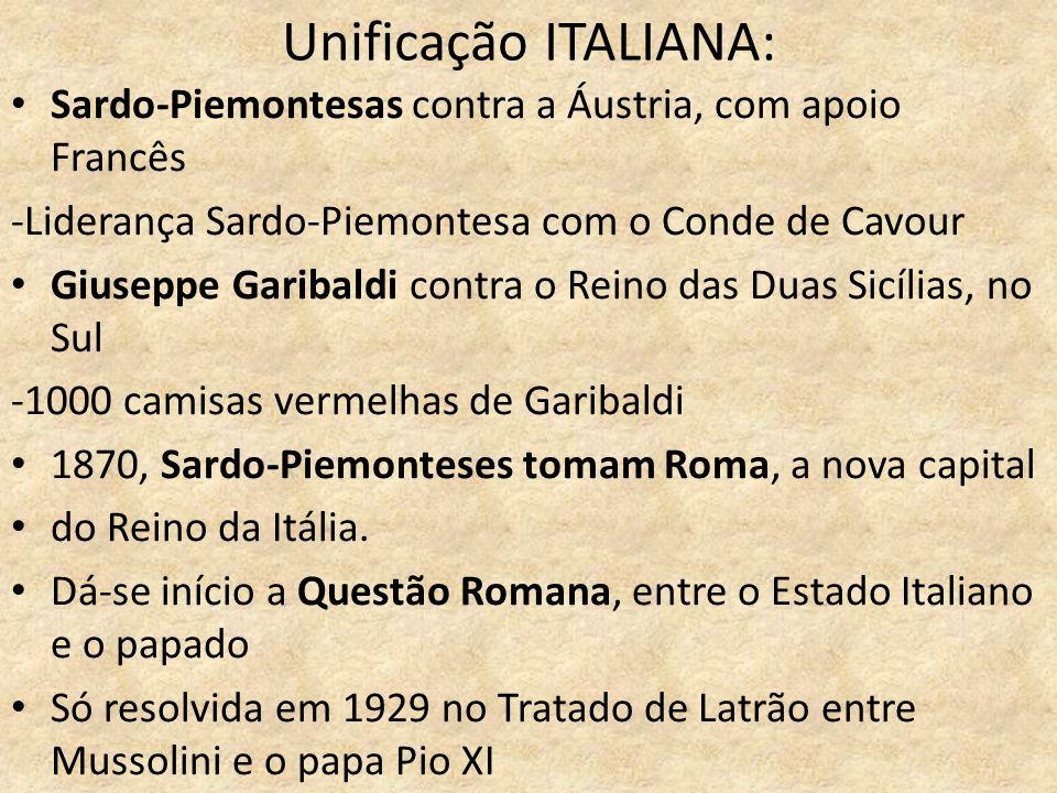 Unificação ITALIANA: Sardo-Piemontesas contra a Áustria, com apoio Francês. -Liderança Sardo-Piemontesa com o Conde de Cavour.