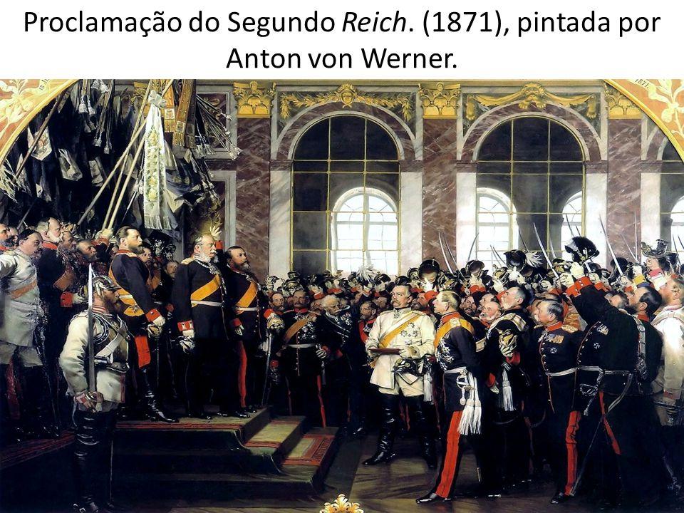 Proclamação do Segundo Reich. (1871), pintada por Anton von Werner.
