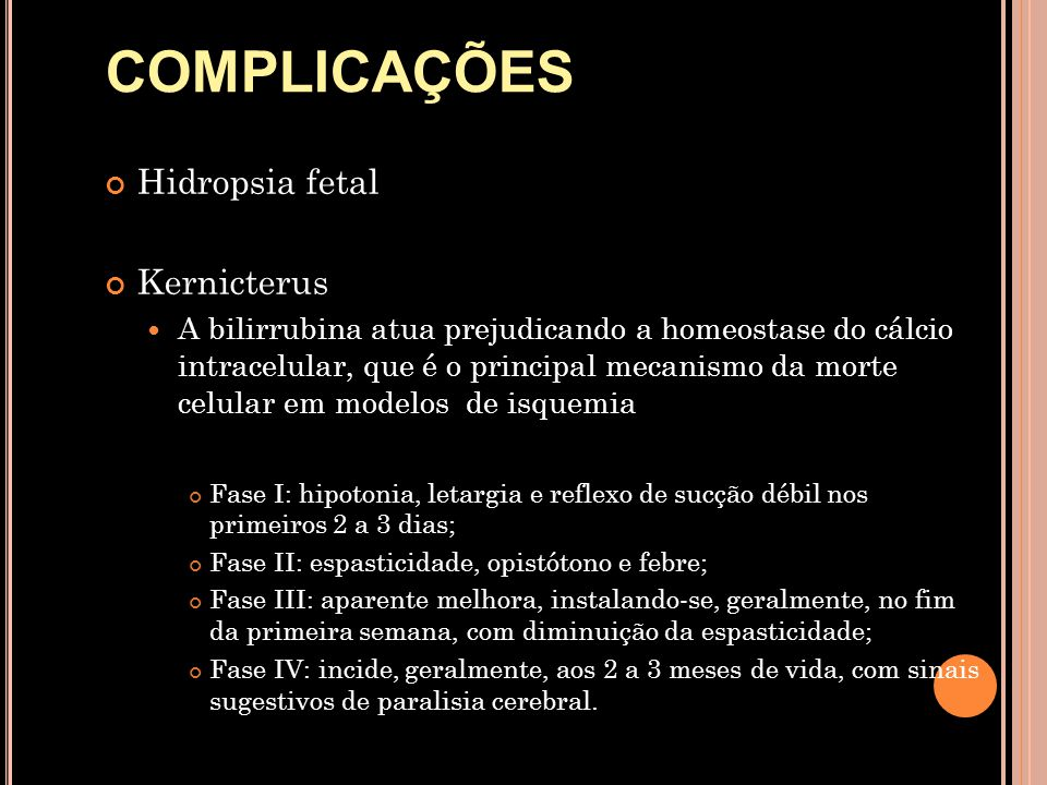 COMPLICAÇÕES Hidropsia fetal Kernicterus