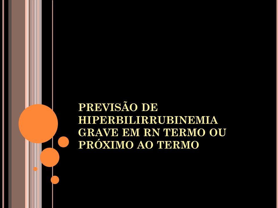 PREVISÃO DE HIPERBILIRRUBINEMIA GRAVE EM RN TERMO OU PRÓXIMO AO TERMO