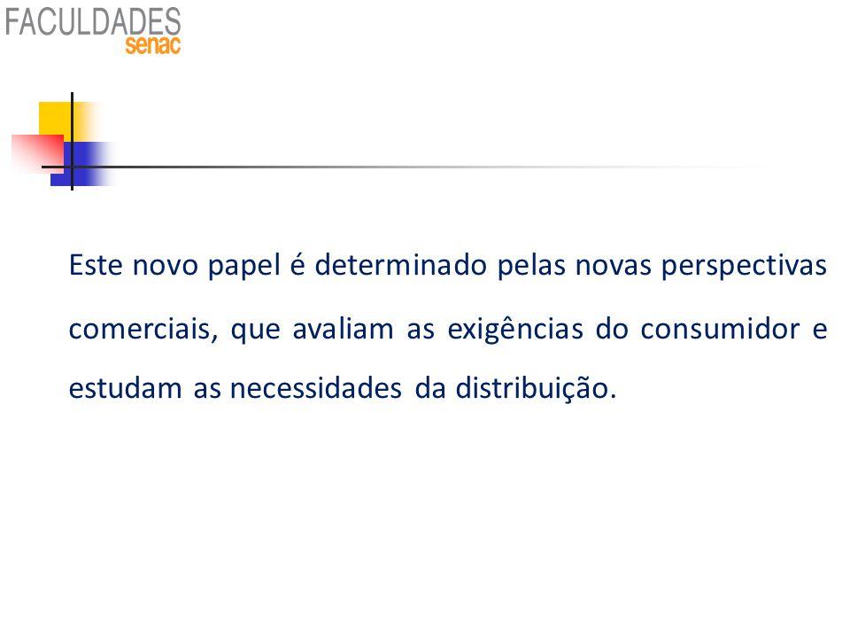 Este novo papel é determinado pelas novas perspectivas comerciais, que avaliam as exigências do consumidor e estudam as necessidades da distribuição.