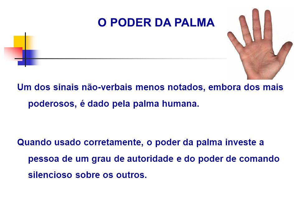 O PODER DA PALMA Um dos sinais não-verbais menos notados, embora dos mais poderosos, é dado pela palma humana.