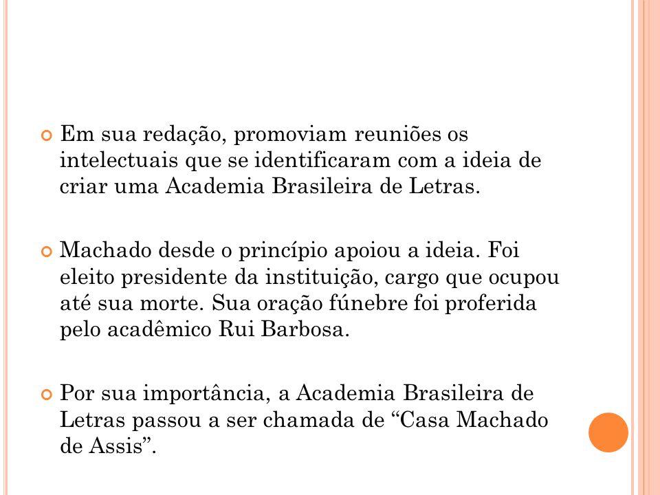 Em sua redação, promoviam reuniões os intelectuais que se identificaram com a ideia de criar uma Academia Brasileira de Letras.