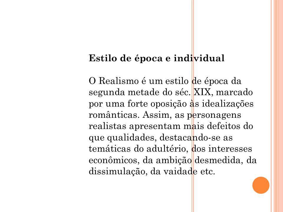 Estilo de época e individual O Realismo é um estilo de época da segunda metade do séc.