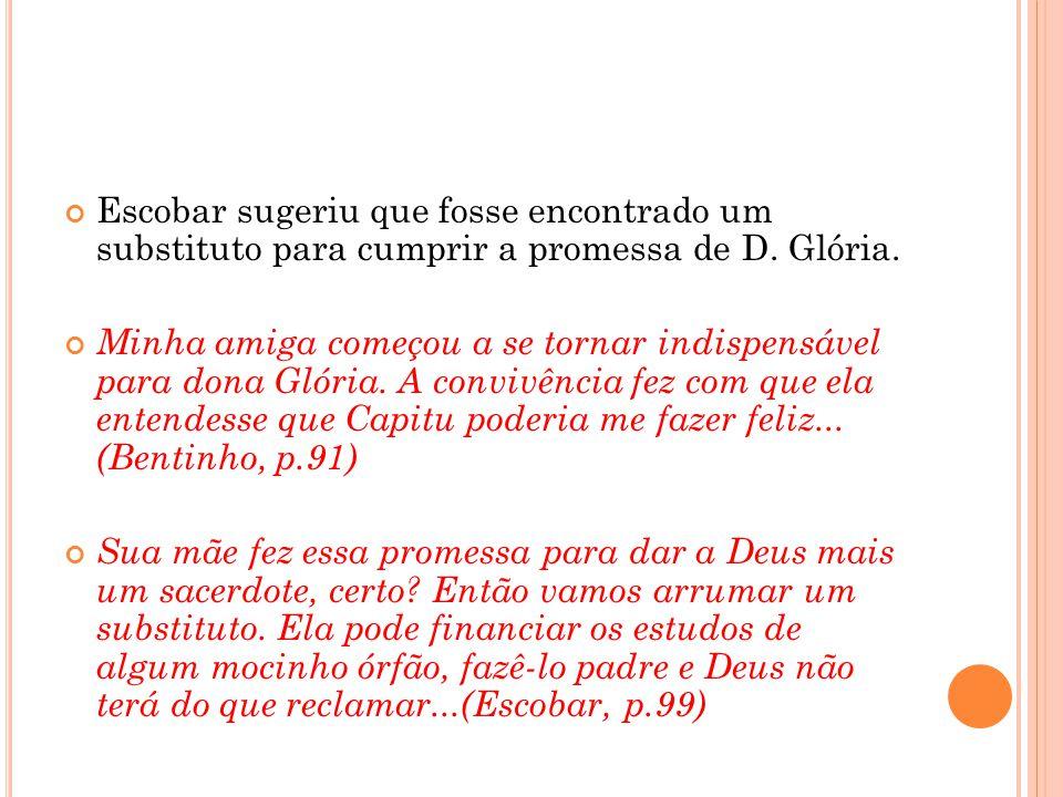 Escobar sugeriu que fosse encontrado um substituto para cumprir a promessa de D. Glória.