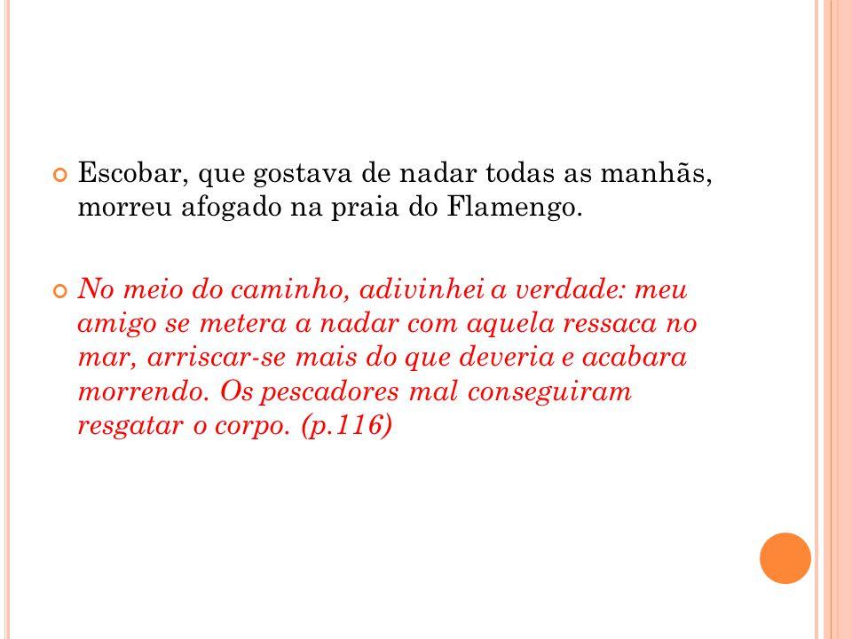 Escobar, que gostava de nadar todas as manhãs, morreu afogado na praia do Flamengo.
