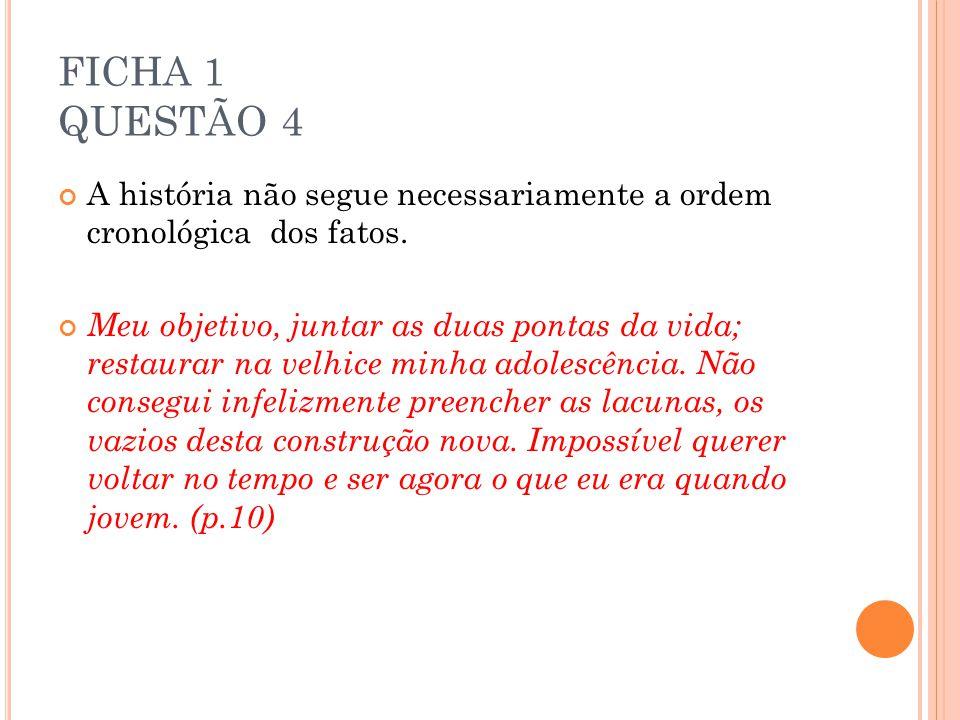 FICHA 1 QUESTÃO 4 A história não segue necessariamente a ordem cronológica dos fatos.