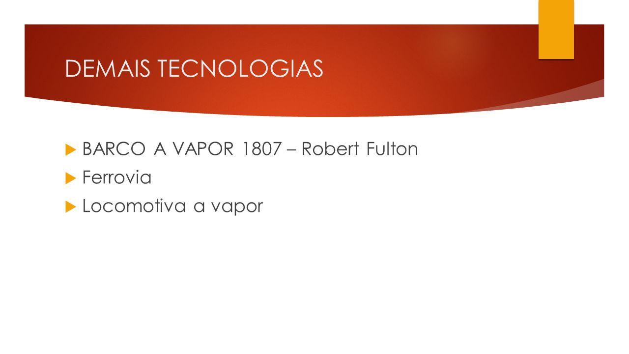DEMAIS TECNOLOGIAS BARCO A VAPOR 1807 – Robert Fulton Ferrovia