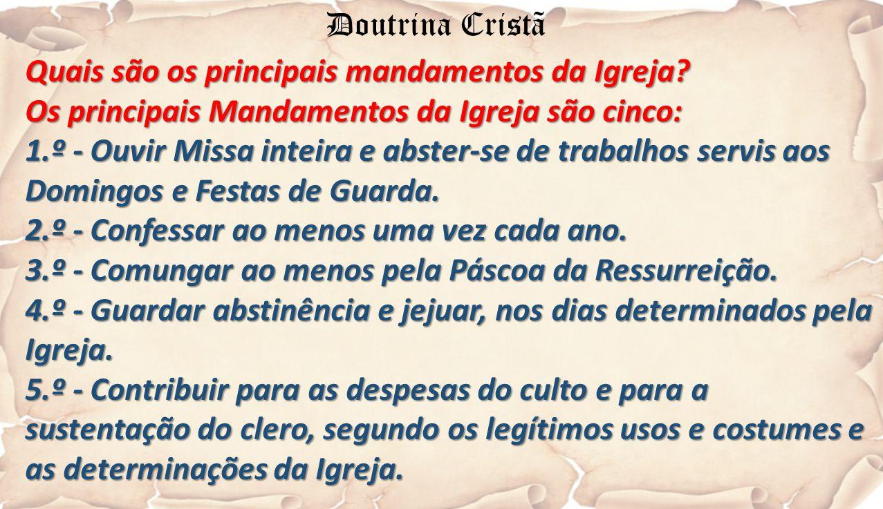 Doutrina Cristã Quais são os principais mandamentos da Igreja Os principais Mandamentos da Igreja são cinco: