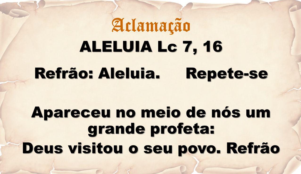Aclamação ALELUIA Lc 7, 16 Refrão: Aleluia. Repete-se