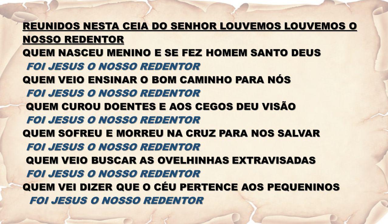REUNIDOS NESTA CEIA DO SENHOR LOUVEMOS LOUVEMOS O NOSSO REDENTOR