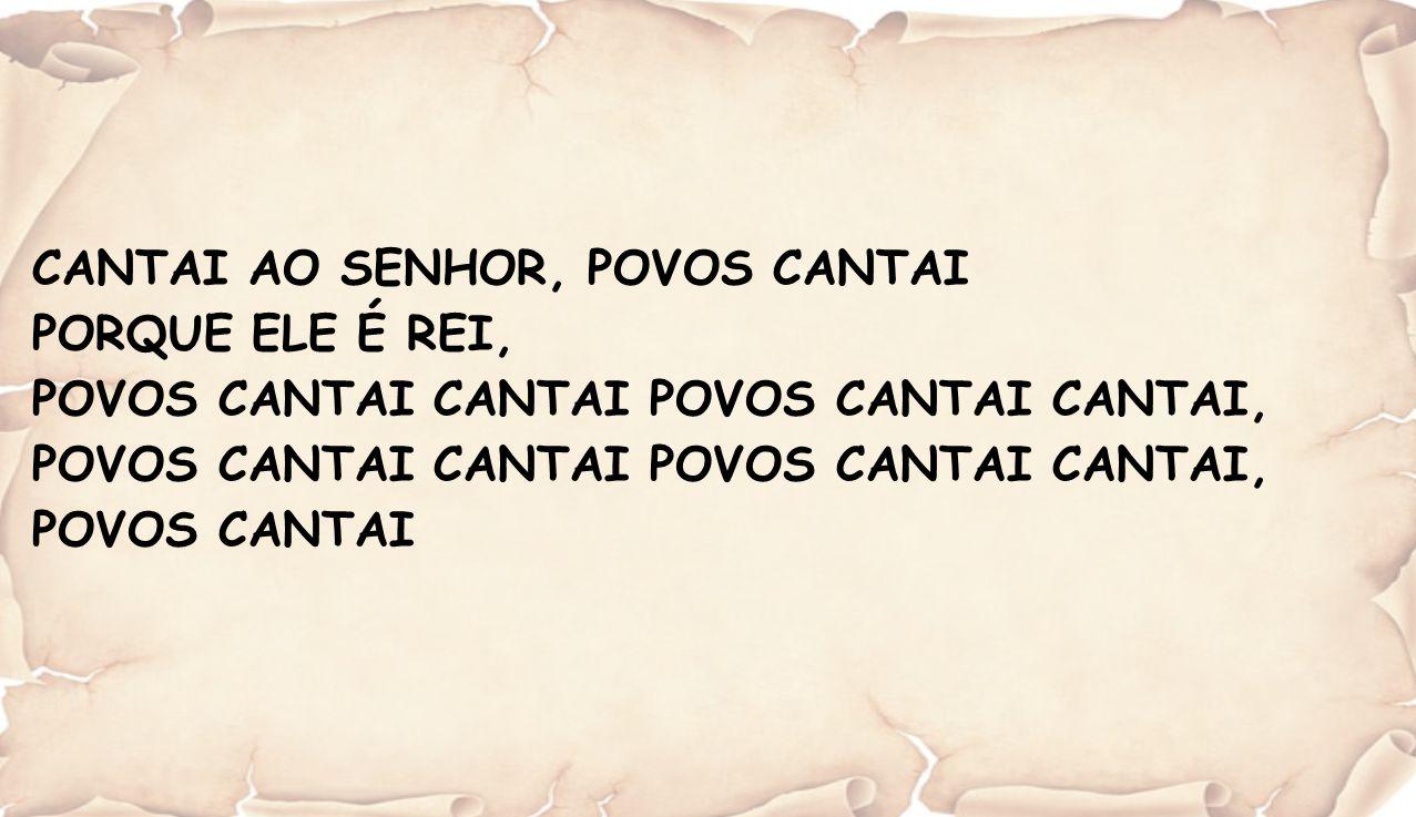 CANTAI AO SENHOR, POVOS CANTAI