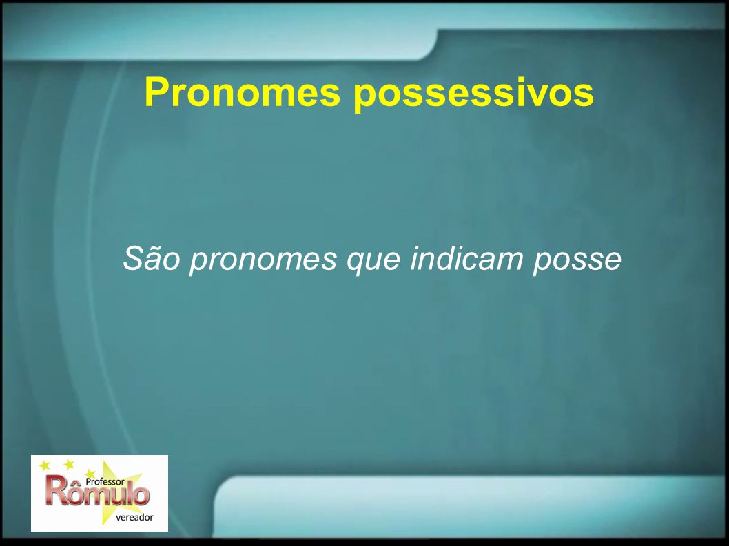 Pronomes possessivos São pronomes que indicam posse
