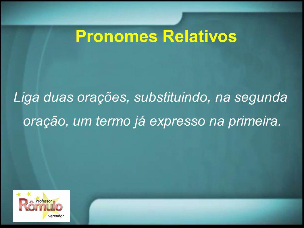 Pronomes Relativos Liga duas orações, substituindo, na segunda