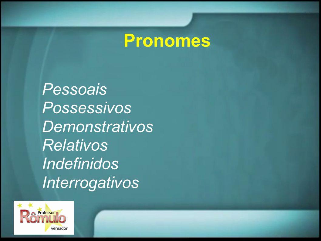 Pronomes Pessoais Possessivos Demonstrativos Relativos Indefinidos