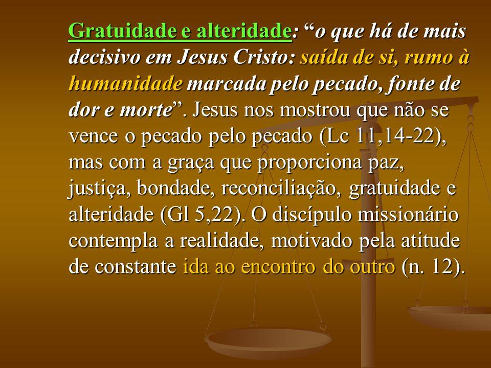 Gratuidade e alteridade: o que há de mais decisivo em Jesus Cristo: saída de si, rumo à humanidade marcada pelo pecado, fonte de dor e morte .