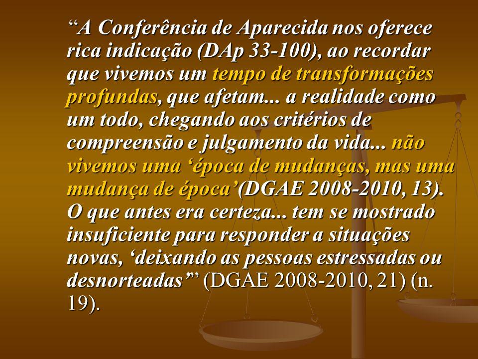 A Conferência de Aparecida nos oferece rica indicação (DAp 33-100), ao recordar que vivemos um tempo de transformações profundas, que afetam...