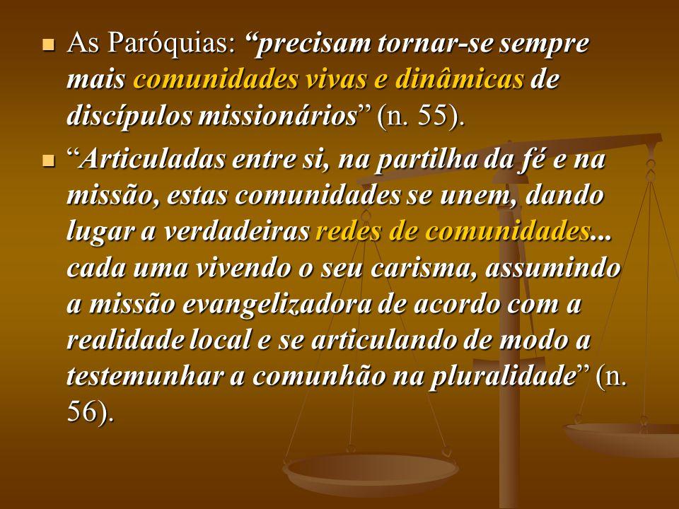 As Paróquias: precisam tornar-se sempre mais comunidades vivas e dinâmicas de discípulos missionários (n. 55).
