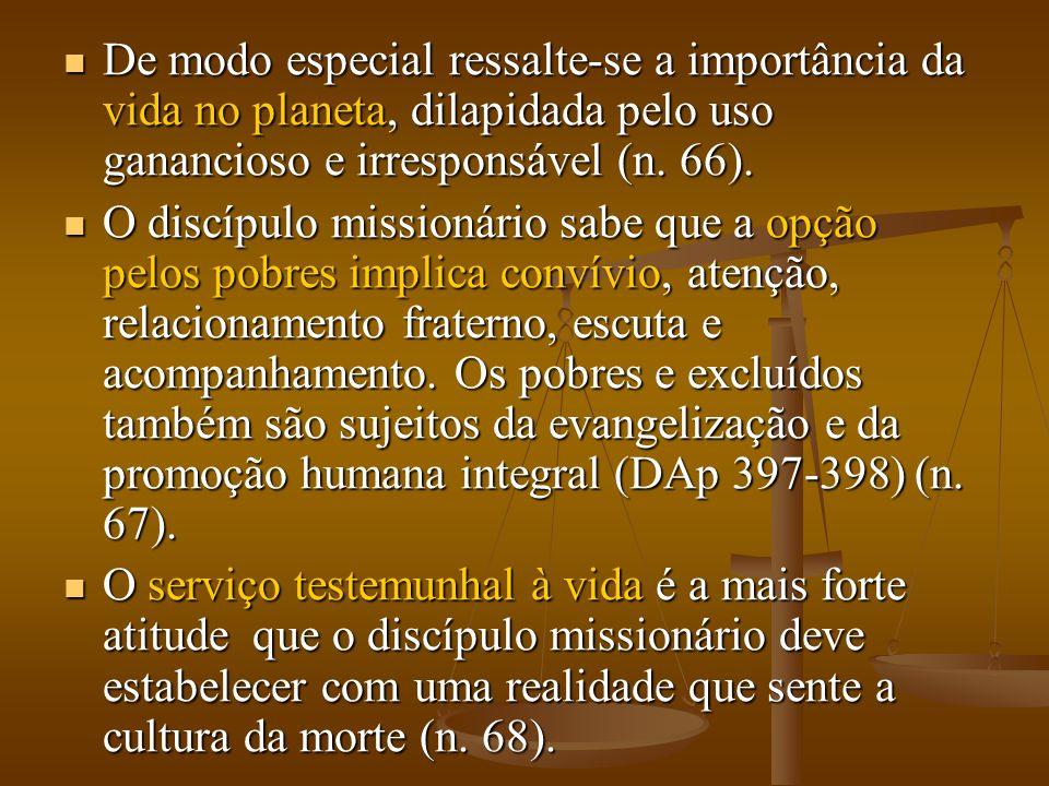 De modo especial ressalte-se a importância da vida no planeta, dilapidada pelo uso ganancioso e irresponsável (n. 66).