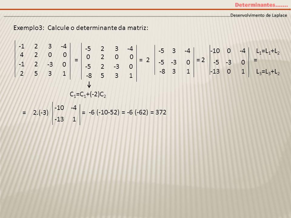Exemplo3: Calcule o determinante da matriz: