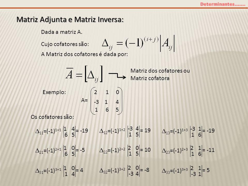 Matriz Adjunta e Matriz Inversa: Dada a matriz A. Cujo cofatores são: