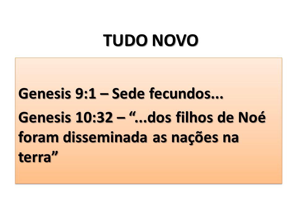 TUDO NOVO Genesis 9:1 – Sede fecundos...