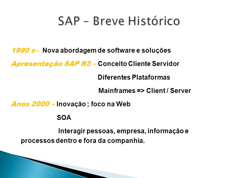 SAP – Breve Histórico 1990 s– Nova abordagem de software e soluções
