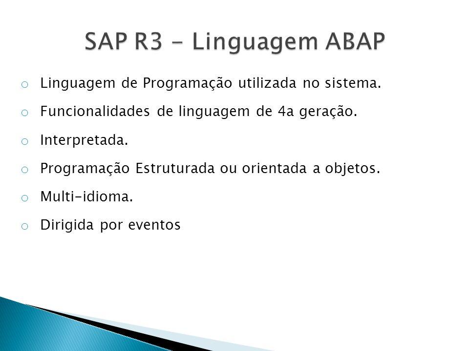 SAP R3 - Linguagem ABAP Linguagem de Programação utilizada no sistema.