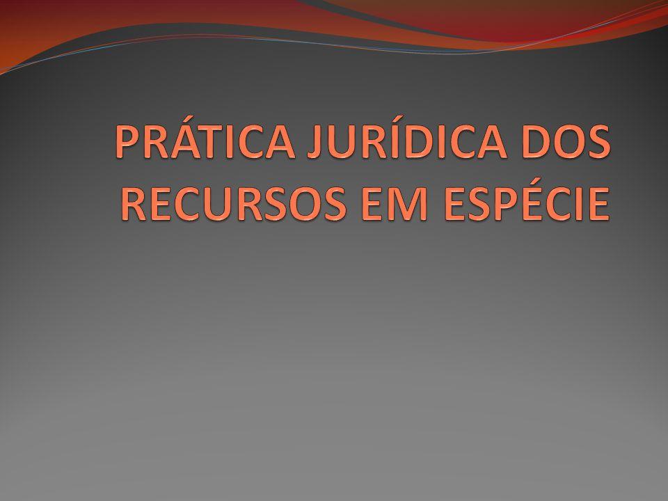 PRÁTICA JURÍDICA DOS RECURSOS EM ESPÉCIE