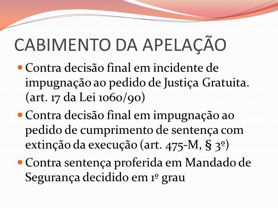 CABIMENTO DA APELAÇÃO Contra decisão final em incidente de impugnação ao pedido de Justiça Gratuita. (art. 17 da Lei 1060/90)