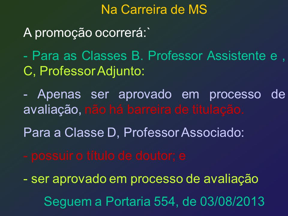 Na Carreira de MS A promoção ocorrerá:` - Para as Classes B. Professor Assistente e , C, Professor Adjunto: