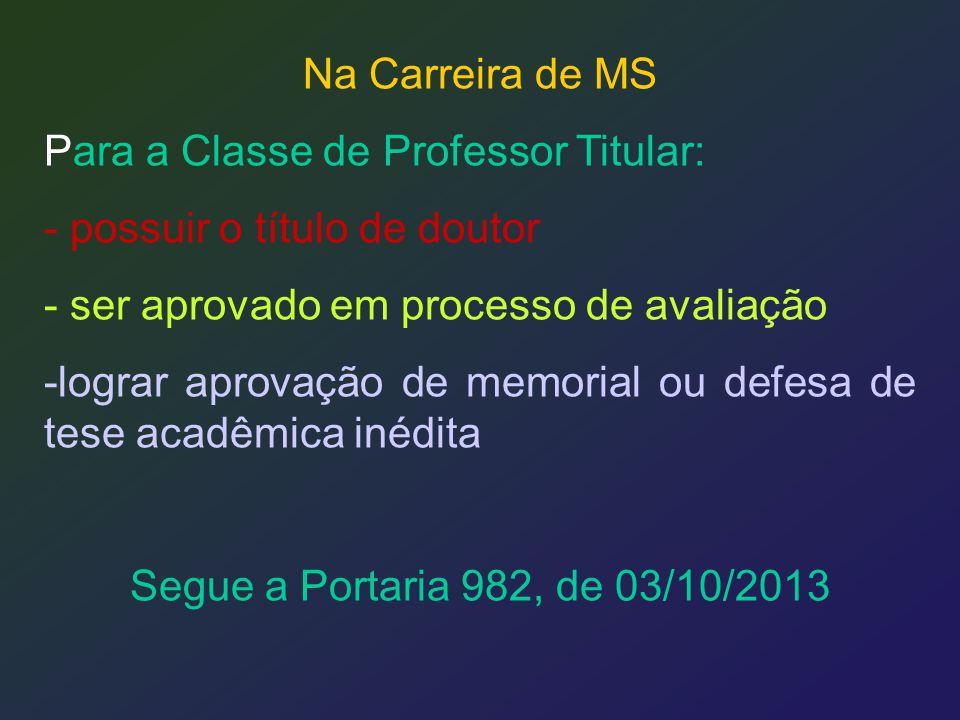Na Carreira de MS Para a Classe de Professor Titular: - possuir o título de doutor. - ser aprovado em processo de avaliação.