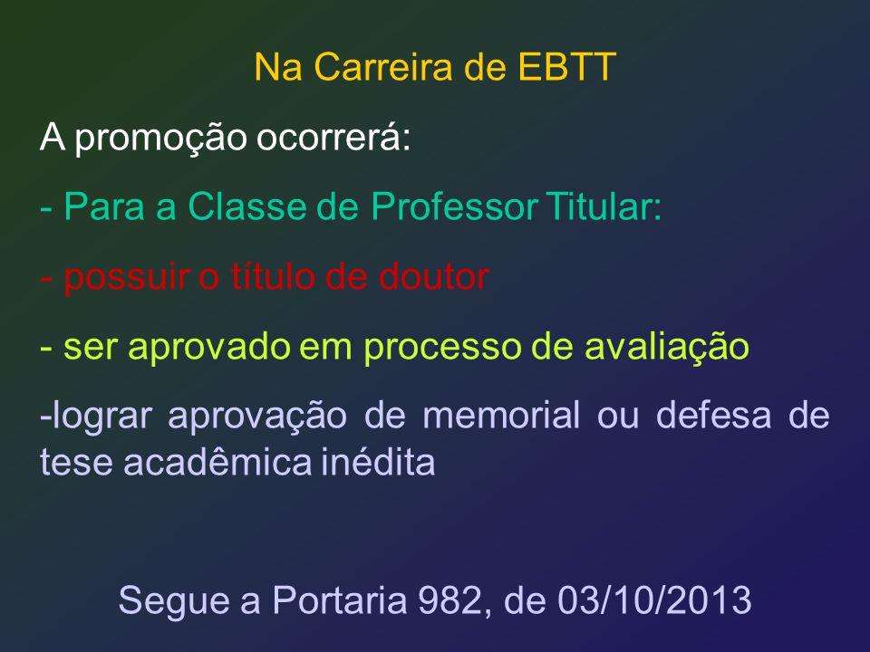 Na Carreira de EBTT A promoção ocorrerá: - Para a Classe de Professor Titular: - possuir o título de doutor.