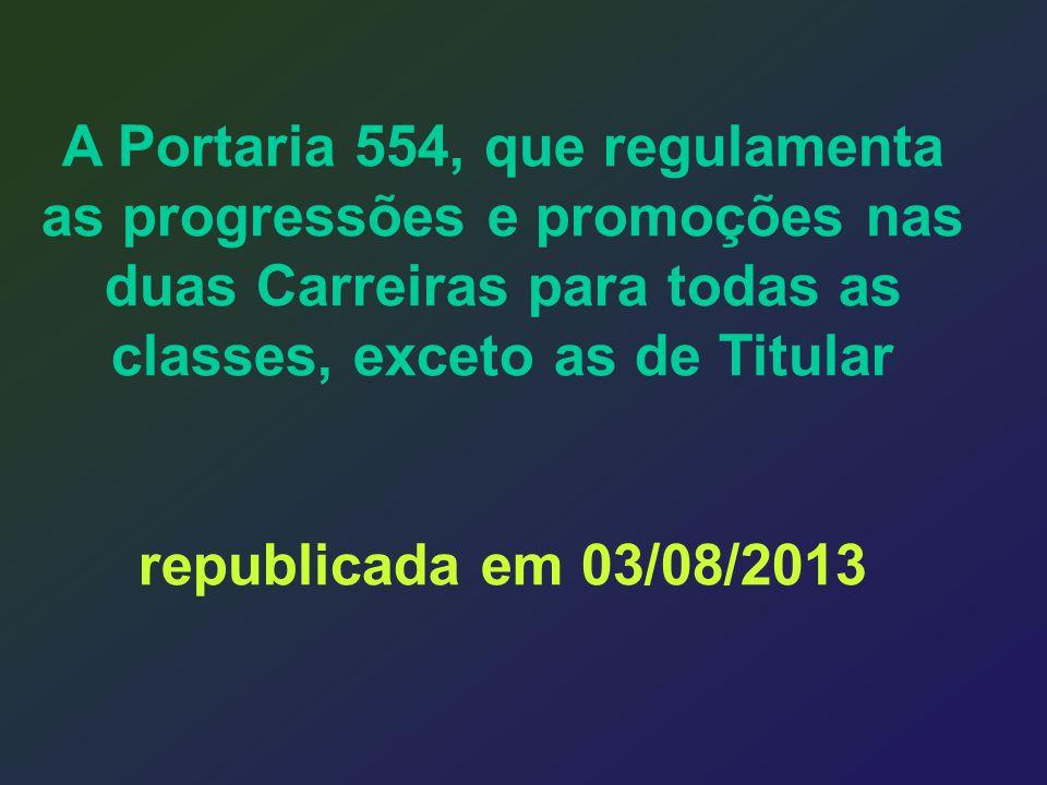 A Portaria 554, que regulamenta as progressões e promoções nas duas Carreiras para todas as classes, exceto as de Titular