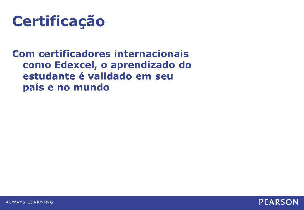Certificação Com certificadores internacionais como Edexcel, o aprendizado do estudante é validado em seu país e no mundo.