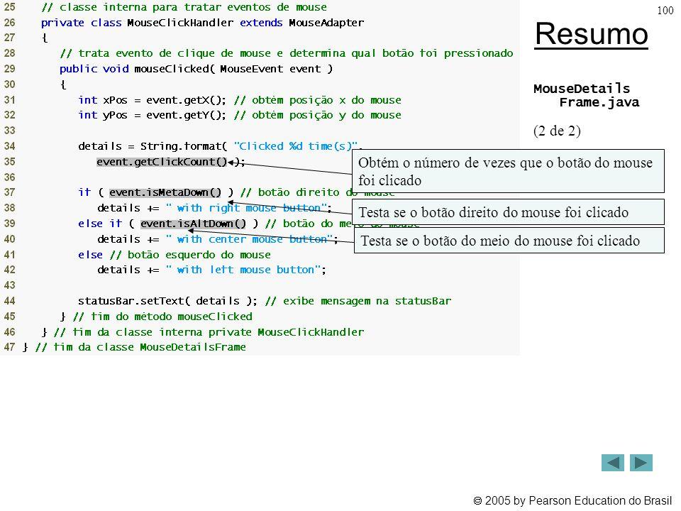 Resumo MouseDetails Frame.java. (2 de 2) Obtém o número de vezes que o botão do mouse foi clicado.